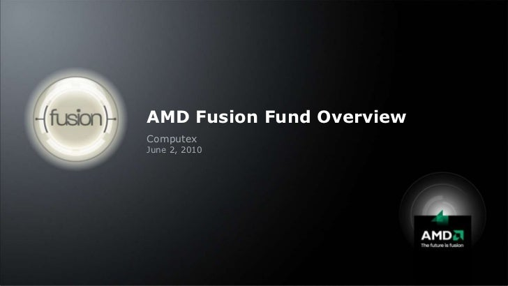 AMD Fusion Fund Overview<br />Computex<br />June 2, 2010<br />