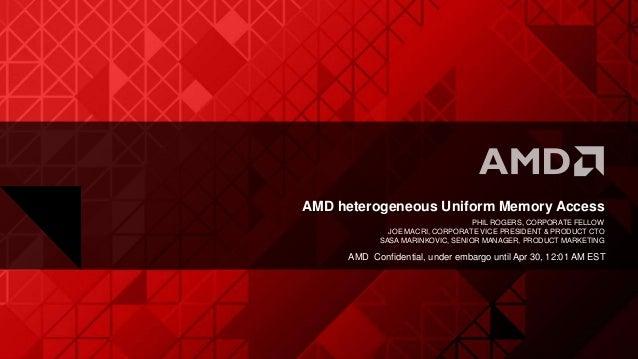 AMD heterogeneous Uniform Memory AccessPHIL ROGERS, CORPORATE FELLOWJOE MACRI, CORPORATE VICE PRESIDENT & PRODUCT CTOSASA ...