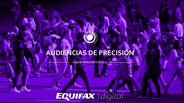 Confidential and Proprietary Digital Media Summit 2019 AUDIENCIAS DE PRECISIÓN