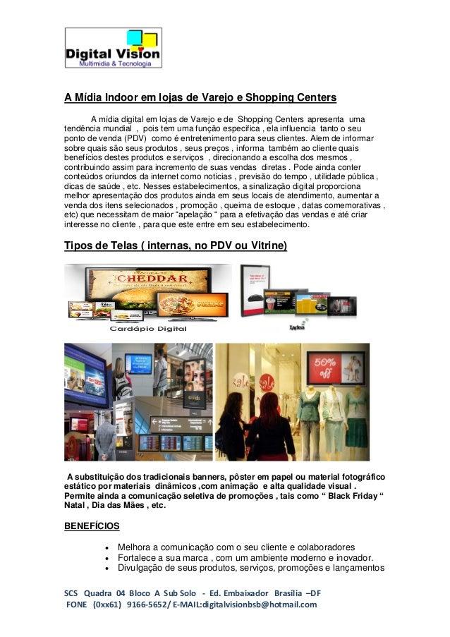 A Mídia Indoor em lojas de Varejo e Shopping Centers A mídia digital em lojas de Varejo e de Shopping Centers apresenta um...