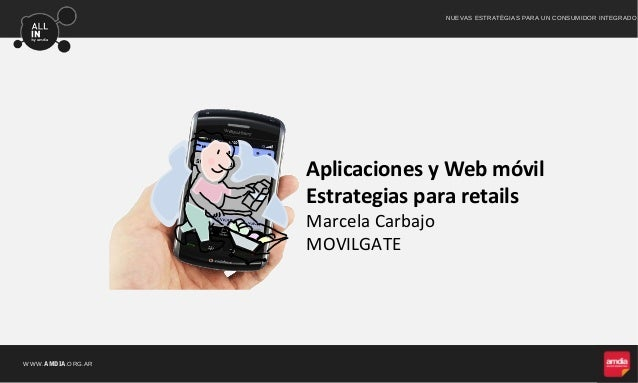 WWW.AMDIA.ORG.ARNUEVAS ESTRATÉGIAS PARA UN CONSUMIDOR INTEGRADOAplicaciones y Web móvilEstrategias para retailsMarcela Car...