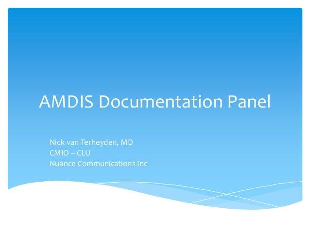 AMDIS Documentation Panel Nick van Terheyden, MD CMIO – CLU Nuance Communications Inc