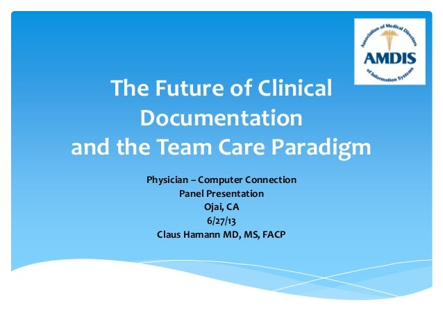 The Future of Clinical Documentation and the Team Care Paradigm Physician – Computer Connection Panel Presentation Ojai, C...