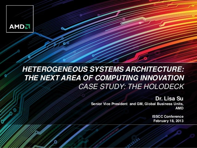 HETEROGENEOUS SYSTEMS ARCHITECTURE:THE NEXT AREA OF COMPUTING INNOVATION            CASE STUDY: THE HOLODECK              ...