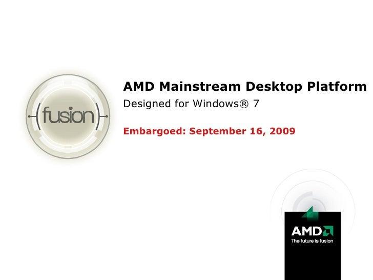 AMD Mainstream Desktop Platform Designed for Windows® 7  Embargoed: September 16, 2009