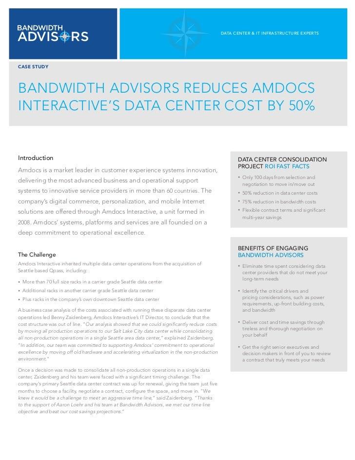 DATA CENTER & IT INfRAsTRuCTuRE ExpERTsCASE STUDYBANDWIDTH ADVISORS REDUCES AMDOCSINTERACTIVE'S DATA CENTER COST BY 50%Int...