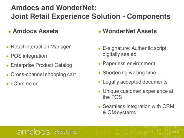 Amdocs and WonderNet:Joint Retail Experience Solution - Components● Amdocs Assets● Retail Interaction Manager● POS integra...