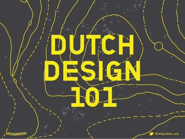 @Designistan_org  DUTCH  DESIGN  101
