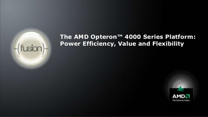 The AMD Opteron™ 4000 Series Platform:Power Efficiency, Value and Flexibility<br />