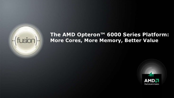 The AMD Opteron™ 6000 Series Platform:More Cores, More Memory, Better Value<br />