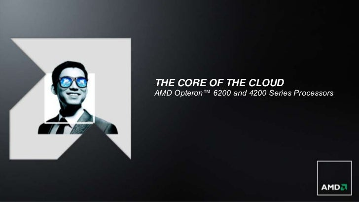 THE CORE OF THE CLOUDAMD Opteron™ 6200 and 4200 Series Processors