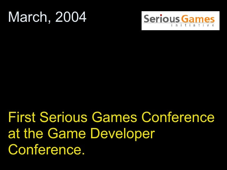 First Serious Games Conference at the Game Developer Conference. March, 2004