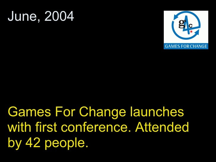 Games For Change launches with first conference. Attended by 42 people. June, 2004
