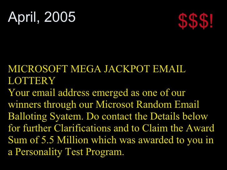 MICROSOFT MEGA JACKPOT EMAIL LOTTERY Your email address emerged as one of our winners through our Microsot Random Email Ba...