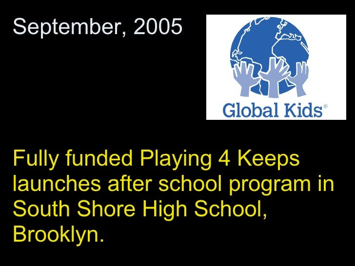 Fully funded Playing 4 Keeps launches after school program in South Shore High School, Brooklyn. September, 2005
