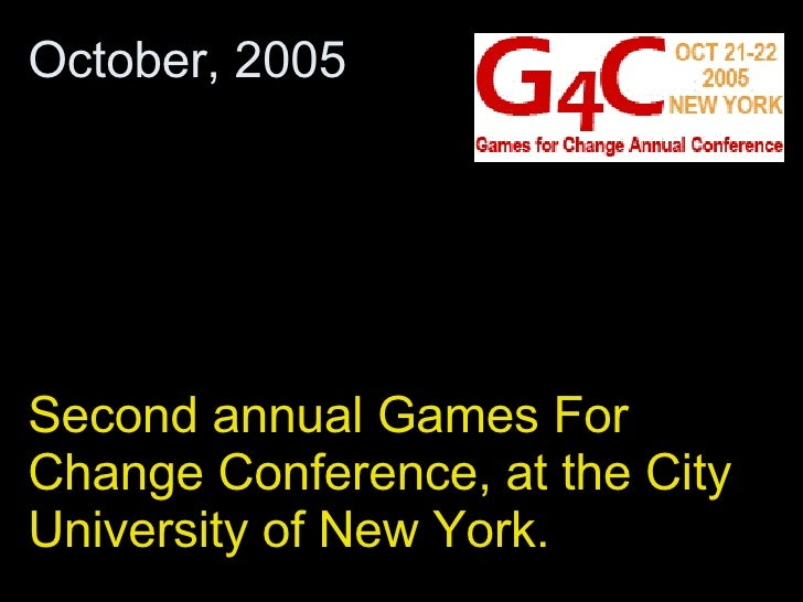 Second annual Games For Change Conference, at the City University of New York. October, 2005