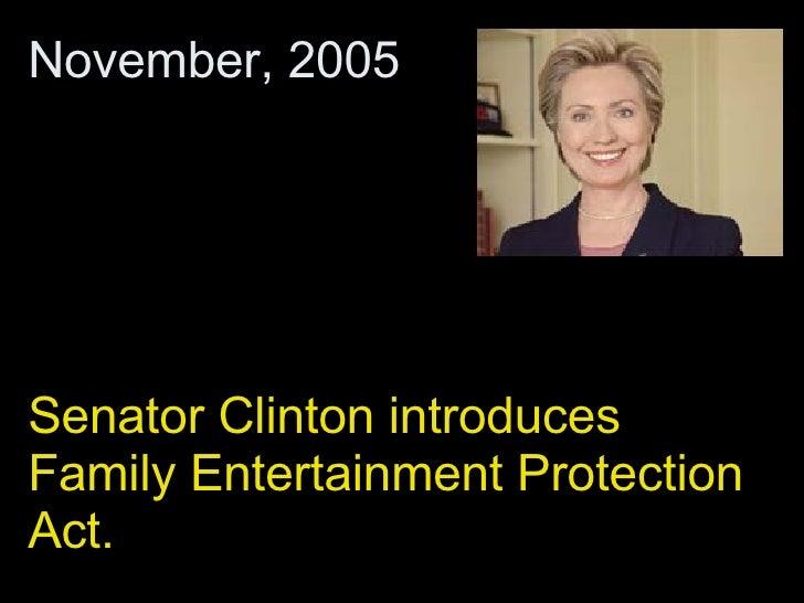 Senator Clinton introduces Family Entertainment Protection Act. November, 2005