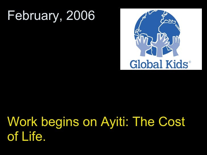 Work begins on Ayiti: The Cost of Life. February, 2006