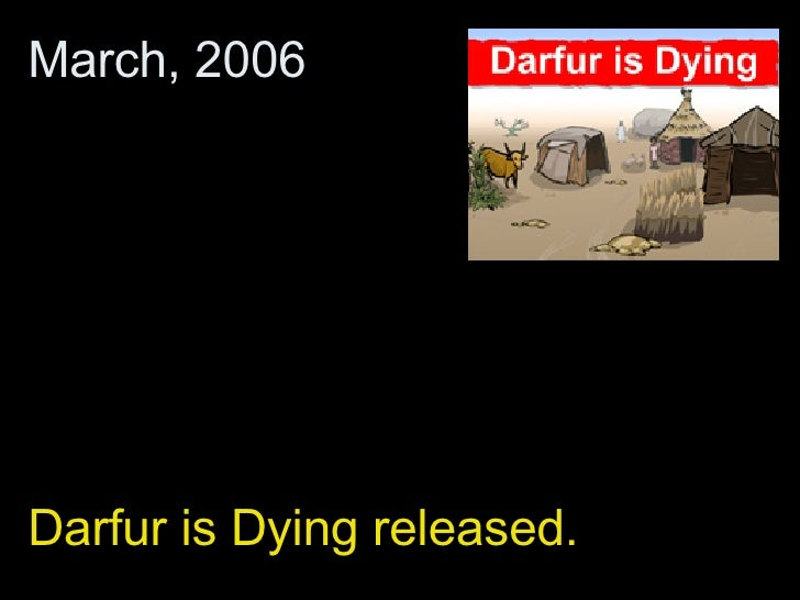 Darfur is Dying released.  March, 2006