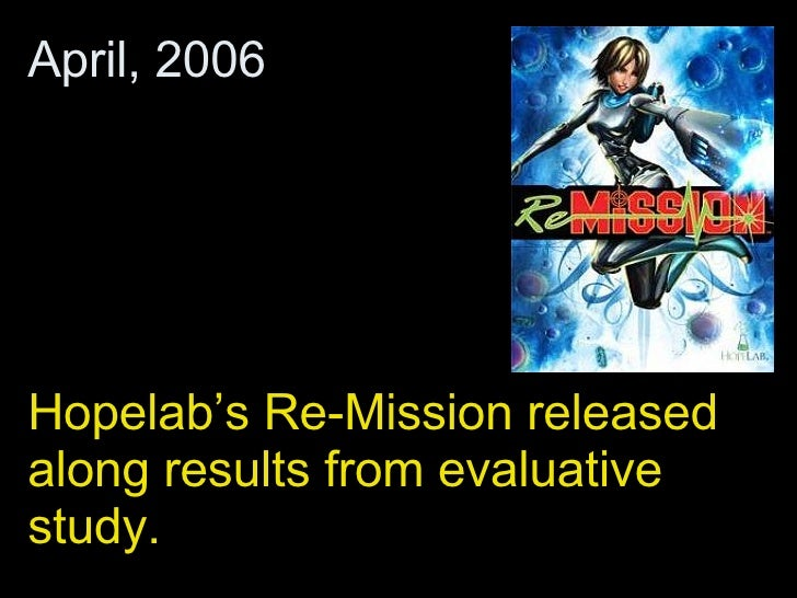 Hopelab's Re-Mission released along results from evaluative study. April, 2006