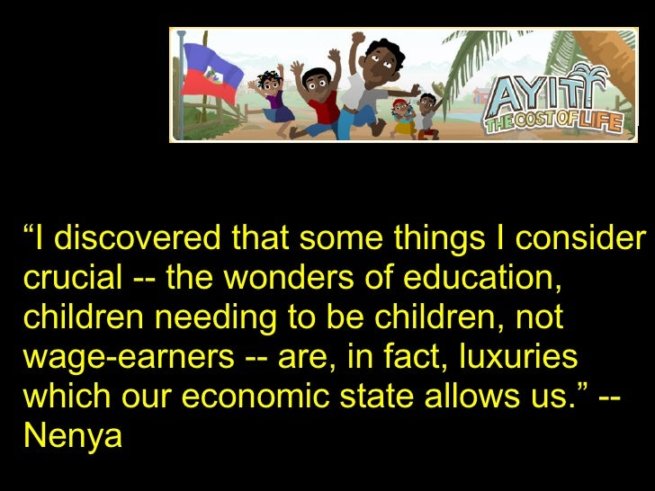 """"""" I discovered that some things I consider crucial -- the wonders of education, children needing to be children, not wage-..."""