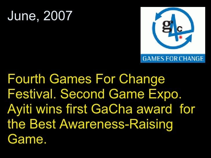 Fourth Games For Change Festival. Second Game Expo. Ayiti wins first GaCha award  for the Best Awareness-Raising Game. Jun...