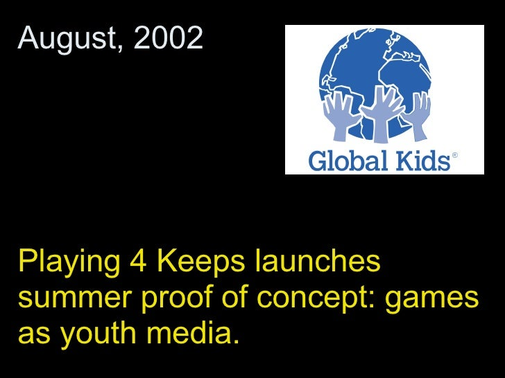 Playing 4 Keeps launches summer proof of concept: games as youth media.  August, 2002