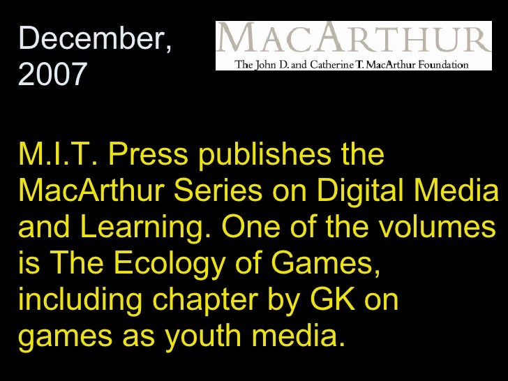 M.I.T. Press publishes the MacArthur Series on Digital Media and Learning. One of the volumes is The Ecology of Games, inc...