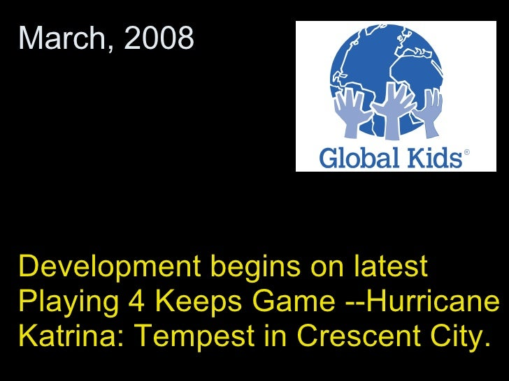 Development begins on latest Playing 4 Keeps Game --Hurricane Katrina: Tempest in Crescent City.  March, 2008