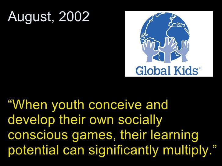 """"""" When youth conceive and develop their own socially conscious games, their learning potential can significantly multiply...."""