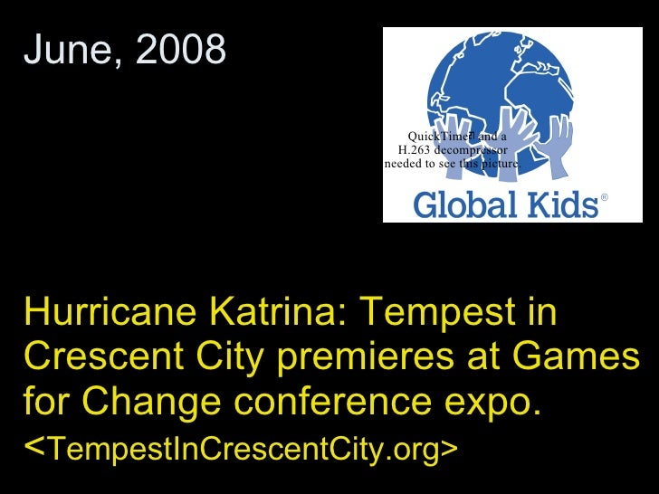 Hurricane Katrina: Tempest in Crescent City premieres at Games for Change conference expo.  < TempestInCrescentCity.org> J...