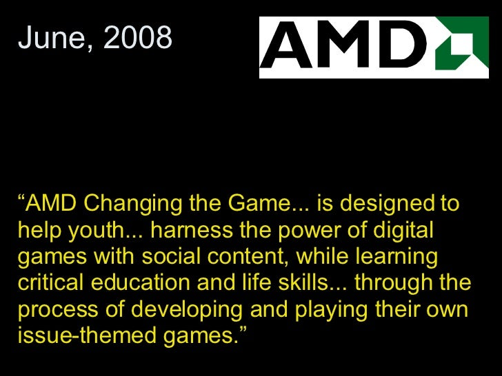 """"""" AMD Changing the Game... is designed to help youth... harness the power of digital games with social content, while lear..."""