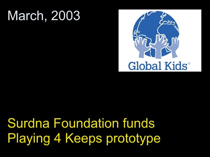 Surdna Foundation funds Playing 4 Keeps prototype March, 2003
