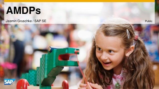 AMDPs  Jasmin Gruschke / SAP SE  Public