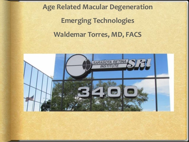 Age Related Macular Degeneration Emerging Technologies  Waldemar Torres, MD, FACS