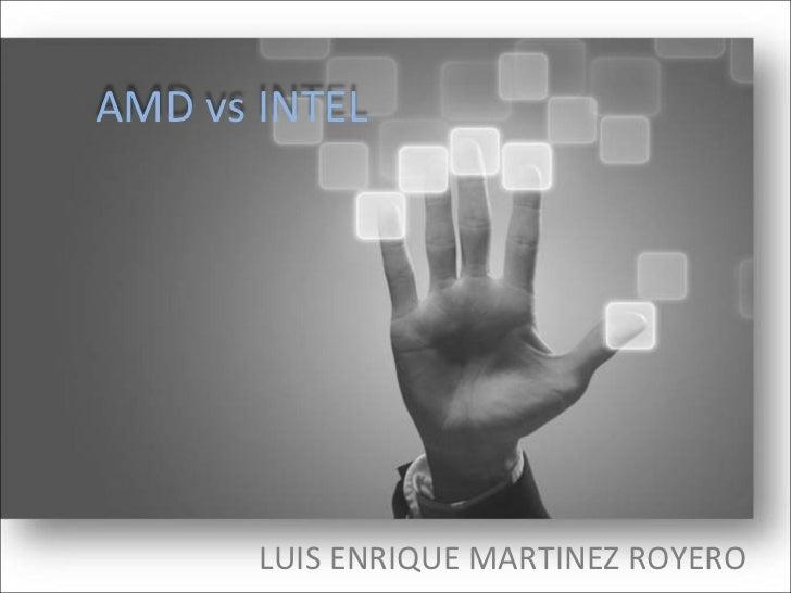 LUIS ENRIQUE MARTINEZ ROYERO  AMD vs INTEL