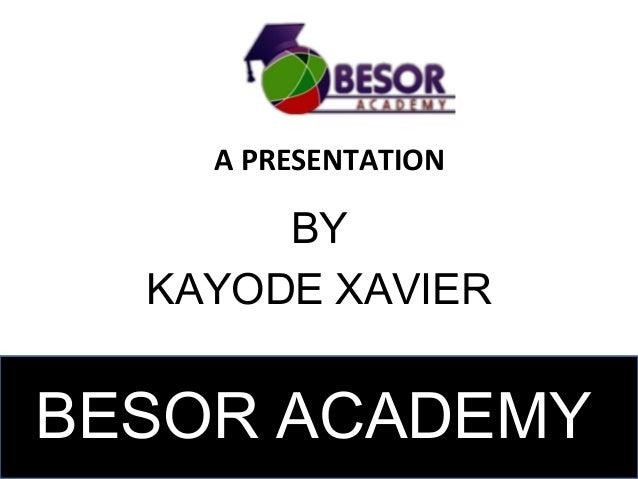 BESOR ACADEMY A PRESENTATION BY KAYODE XAVIER