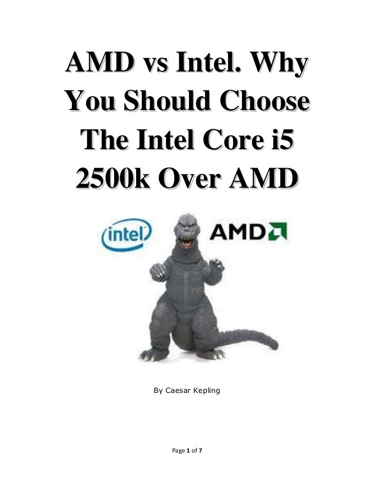 AMD vs Intel. WhyYou Should Choose The Intel Core i5 2500k Over AMD      By Caesar Kepling          Page 1 of 7
