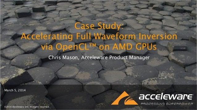 CaseStudy:AcceleratingFull WaveformInversionviaOpenCL onAMDGPUs Case Study: Accelerating Full Waveform Inversion via OpenC...