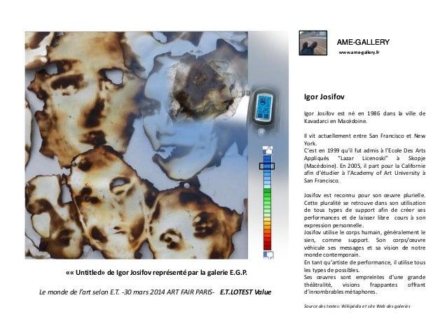 AME-GALLERY www.ame-gallery.fr AME-GALLERY www.ame-gallery.fr Le monde de l'art selon E.T. -30 mars 2014 ART FAIR PARIS- E...