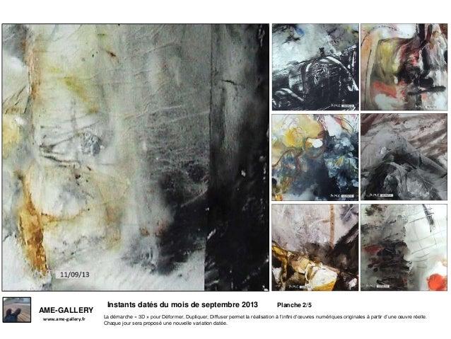 Instants datés du mois de septembre 2013 Planche 2/5 www.ame-gallery.fr AME-GALLERY La démarche « 3D » pour Déformer, Dupl...