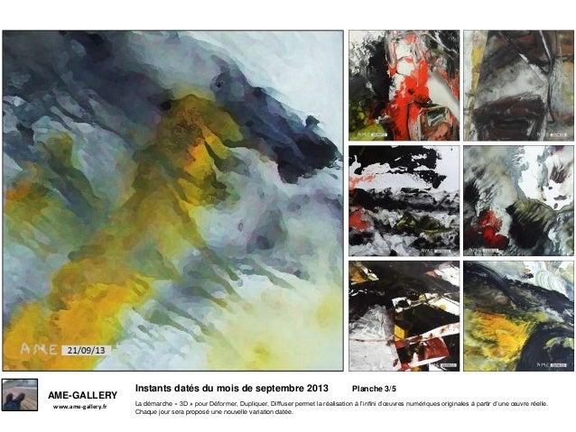 Instants datés du mois de septembre 2013 Planche 3/5 www.ame-gallery.fr AME-GALLERY La démarche « 3D » pour Déformer, Dupl...