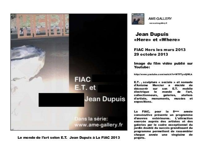 AME-GALLERY www.ame-gallery.fr  Jean Dupuis  «Here» et «Where» FIAC Hors les murs 2013 29 octobre 2013 Image du film vidéo...