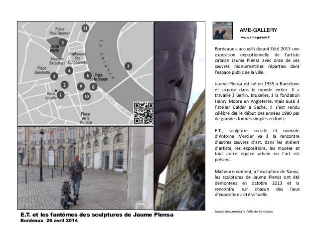 AME-GALLERY www.ame-gallery.fr AME-GALLERY www.ame-gallery.fr Bordeaux a accueilli durant l'été 2013 une exposition except...