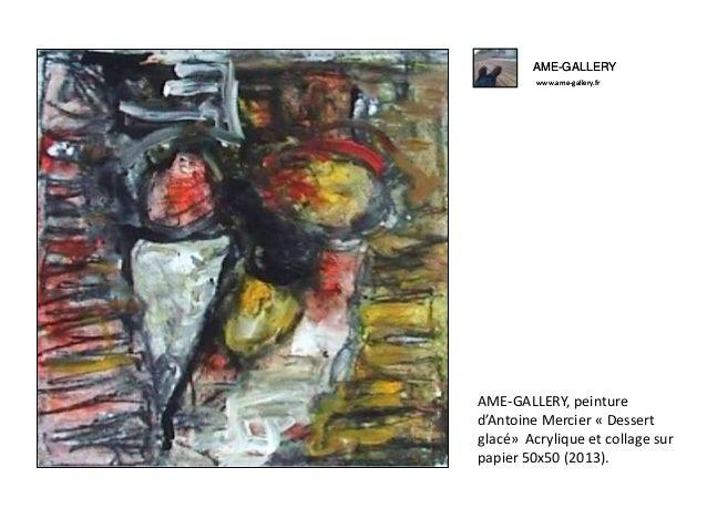 AME-GALLERY www.ame-gallery.fr AME-GALLERY, peinture d'Antoine Mercier « Dessert glacé» Acrylique et collage sur papier 50...