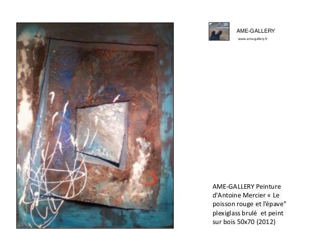 """AME-GALLERY www.ame-gallery.fr AME-GALLERY Peinture d'Antoine Mercier « Le poisson rouge et l'épave"""" plexiglass brulé et p..."""