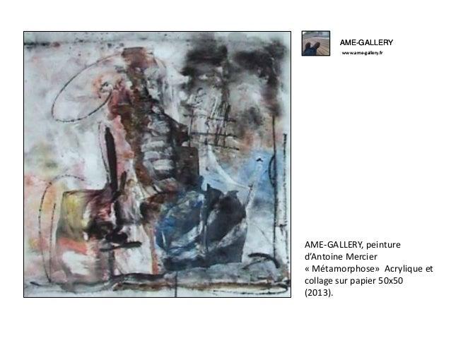 AME-GALLERY www.ame-gallery.fr AME-GALLERY, peinture d'Antoine Mercier « Métamorphose» Acrylique et collage sur papier 50x...