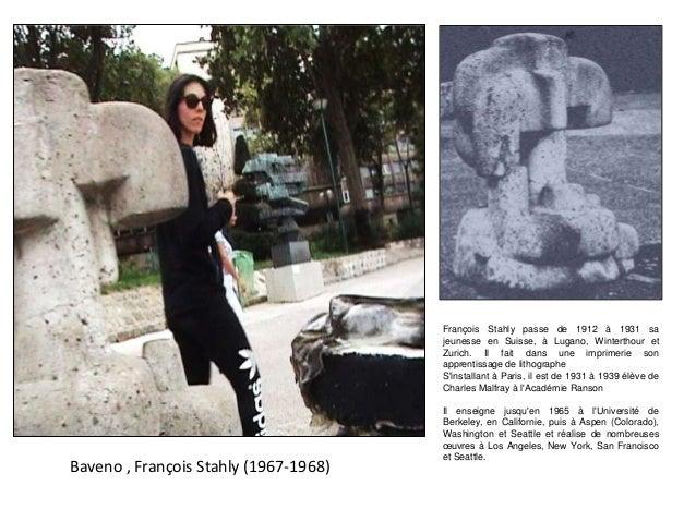 Baveno , François Stahly (1967-1968) François Stahly passe de 1912 à 1931 sa jeunesse en Suisse, à Lugano, Winterthour et ...