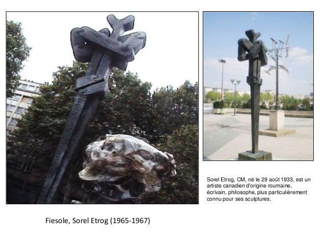 Fiesole, Sorel Etrog (1965-1967) Sorel Etrog, CM, né le 29 août 1933, est un artiste canadien d'origine roumaine, écrivain...