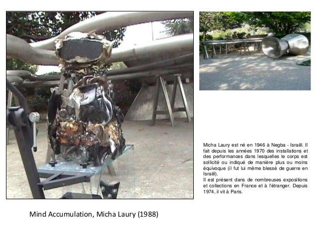 Mind Accumulation, Micha Laury (1988) Micha Laury est né en 1946 à Negba - Israël. Il fait depuis les années 1970 des inst...